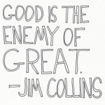 The Graphic Recorder - Handwritten Quotes - Jim Collins - Good is the Enemy of Great