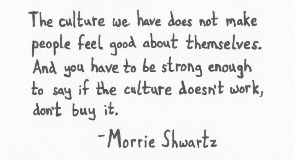 The Graphic Recorder - Handwritten Quotes - Morrie Shwartz - If the Culture Doesn't Work, Don't Buy It
