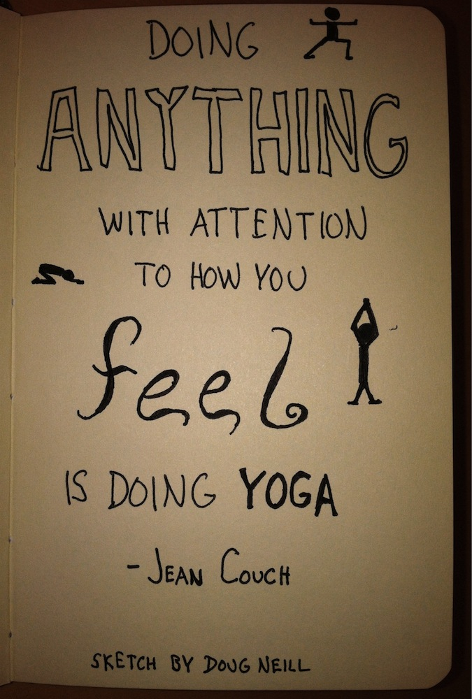 The Graphic Recorder - Doug Neill - Handwritten Quotes - Doing anything with attention to how you feel is doing yoga. - Jean Couch