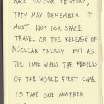 The Graphic Recorder - Doug Neill - Handwritten Quotes - When historians look back on our century, they may remember it most, not for space travel or the release of nuclear energy, but as the time when the peoples of the world first came to take one another seriously. - Huston Smith
