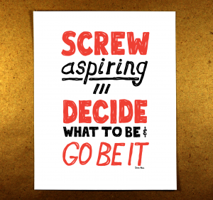 screw aspiring, decide what to be and go be it, illustration, sketchnote, motivation, red, doug neill