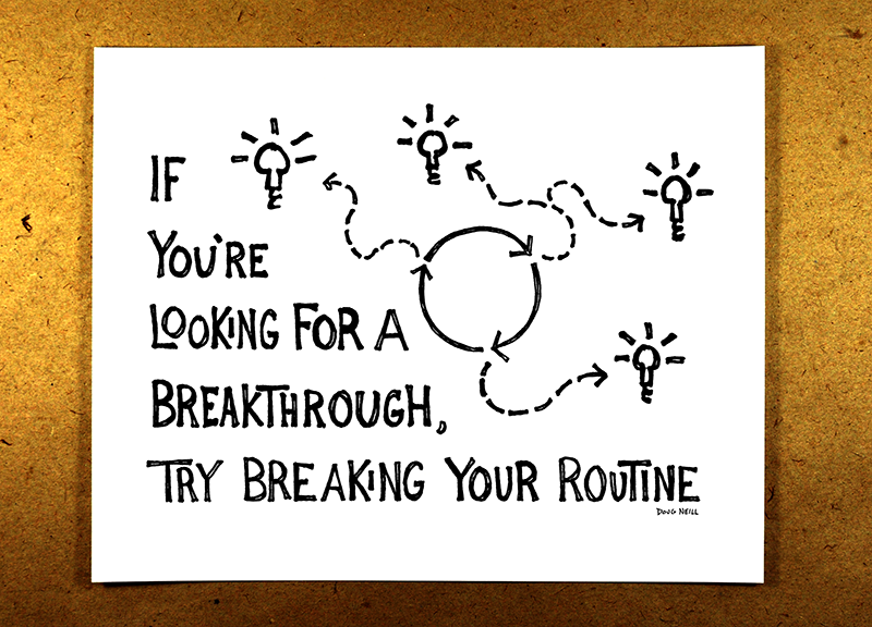 Break Your Routine (Black) - If you're looking for a breakthrough, try breaking your routine - doug neill sketchnote illustration