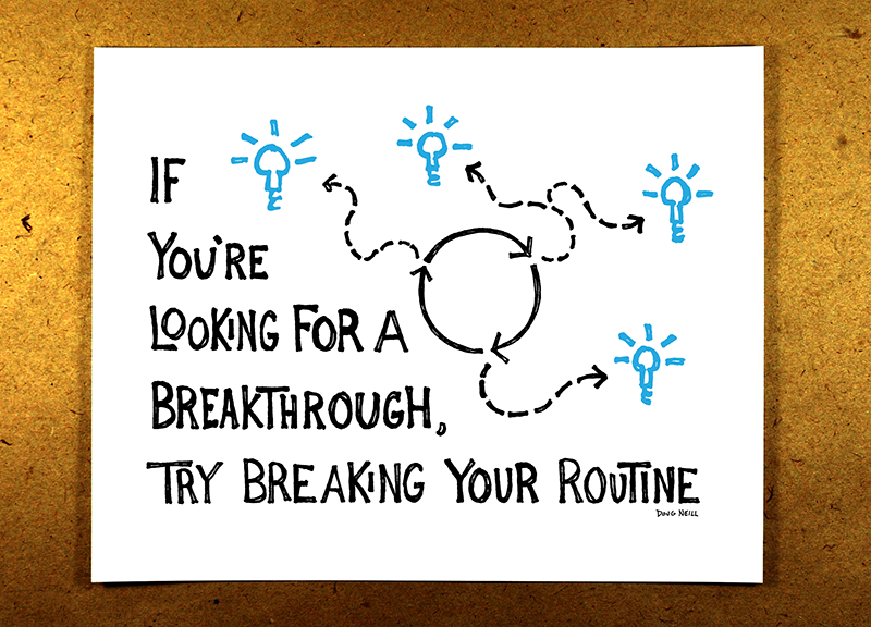 Break Your Routine (Blue) - If you're looking for a breakthrough, try breaking your routine - doug neill sketchnote illustration