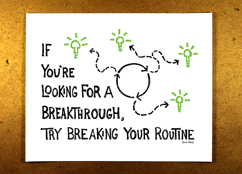 Break Your Routine (Green) - If you're looking for a breakthrough, try breaking your routine - doug neill sketchnote illustration