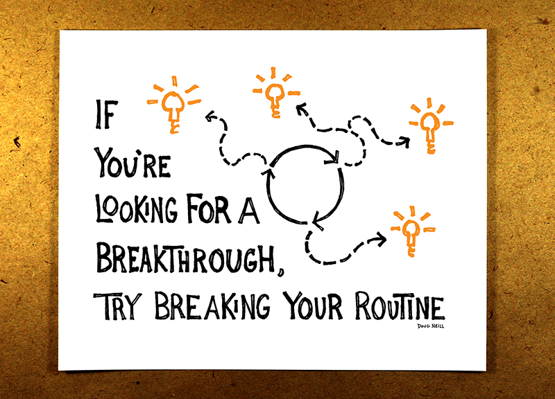 Break Your Routine (Orange) - If you're looking for a breakthrough, try breaking your routine - doug neill sketchnote illustration