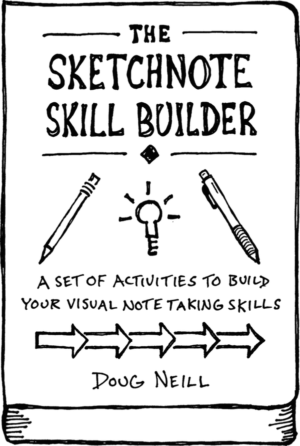 The Sketchnote Skill Builder Cover, doug neill, sketchnoting, graphic recording, visual note taking
